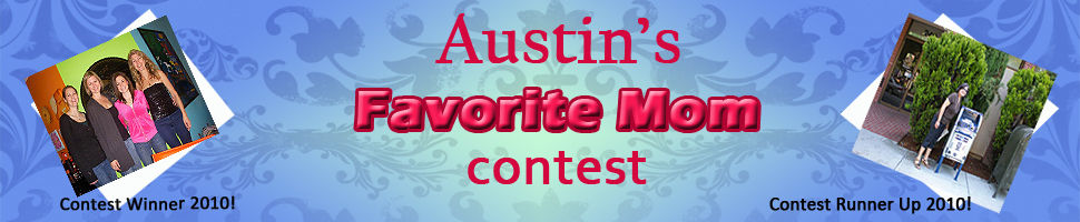 Austin's Favorite Mom Contest!